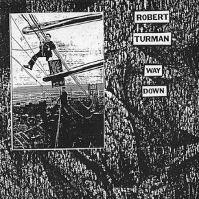 "B.F.E.18 - ROBERT TURMAN ""Way Down"" LP (Sold Out)"