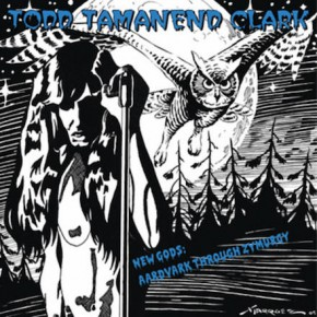 "B.F.E.14 - TODD TAMANEND CLARCK ""New Gods: Aardvark Through Zymurgy"" LP (Sold Out)"