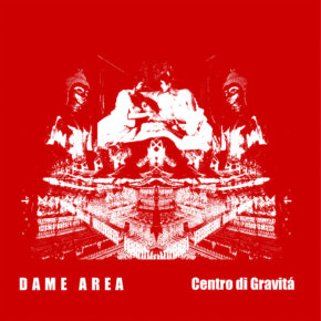 "B.F.E.48 - DAME AREA ""Centro Di Gravitá"" LP (Sold Out)"
