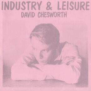 "B​.​F​.​E​.​62 – DAVID CHESWORTH ""Industry & Leisure"" LP"