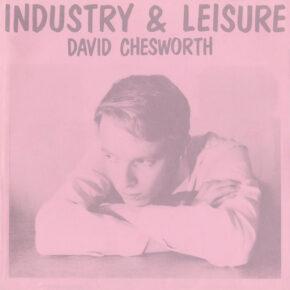"B.F.E.62 – DAVID CHESWORTH ""Industry & Leisure"" LP"