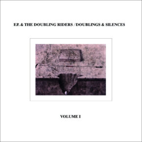BFE68 F.P & The Doubling Riders - Doublings & Silences Vol. I LP